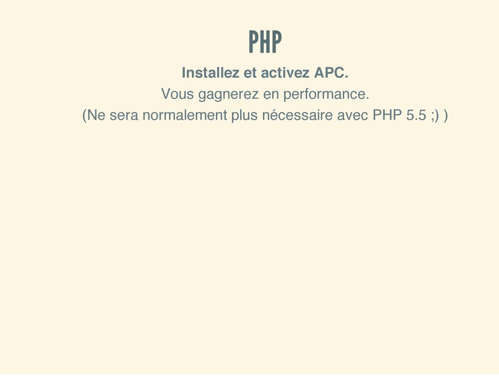 PHP Installez et activez APC. Vous gagnerez en ...