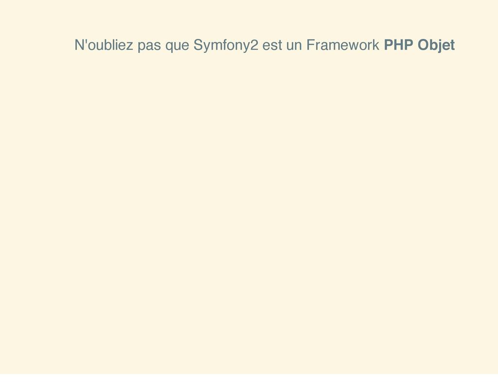 N'oubliez pas que Symfony2 est un Framework PHP...