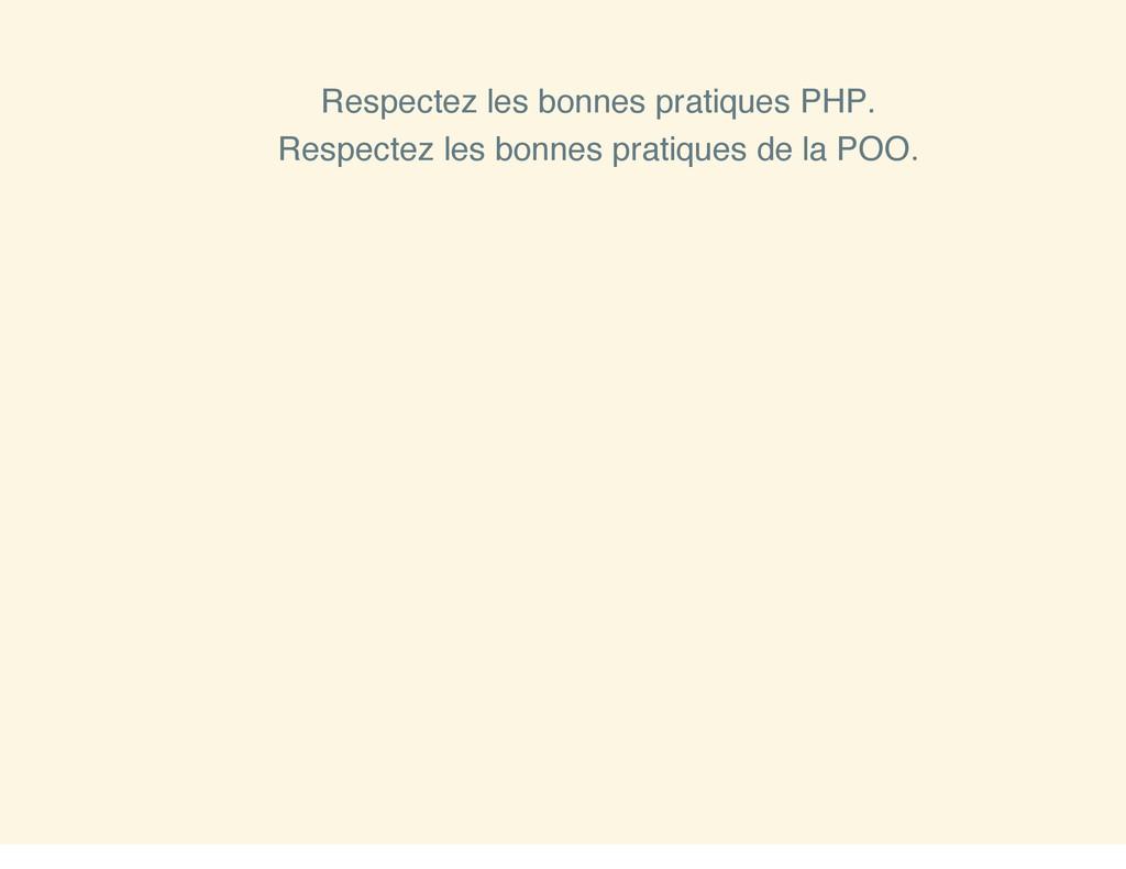 Respectez les bonnes pratiques PHP. Respectez l...