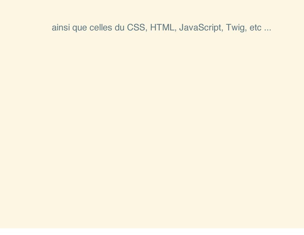 ainsi que celles du CSS, HTML, JavaScript, Twig...