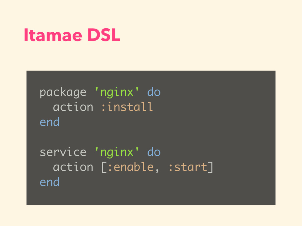 Itamae DSL package 'nginx' do action :install e...
