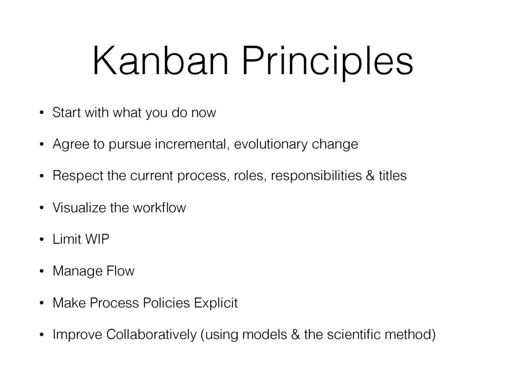 Kanban Principles • Start with what you do now ...