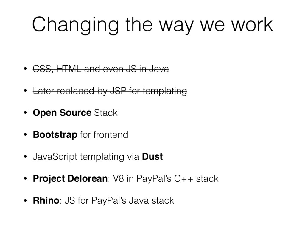 Changing the way we work • CSS, HTML and even J...