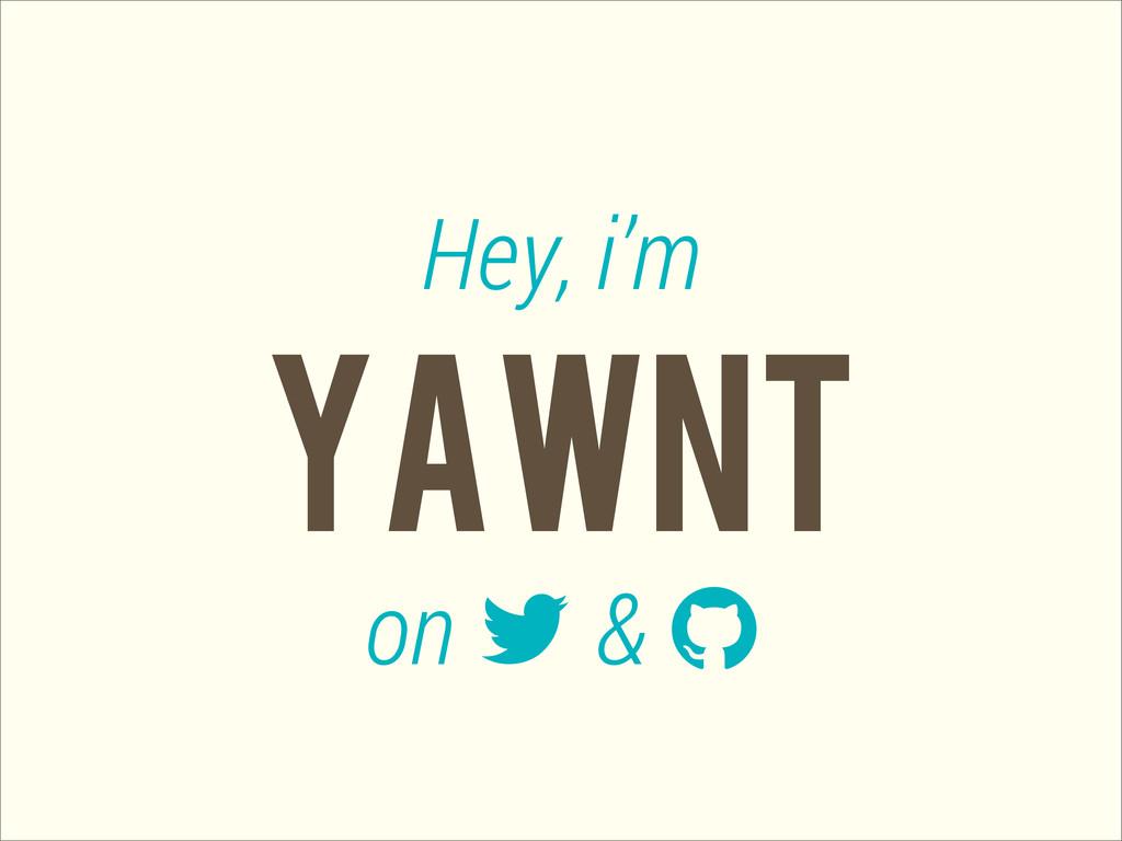 YAWNT Hey, i'm on  & 