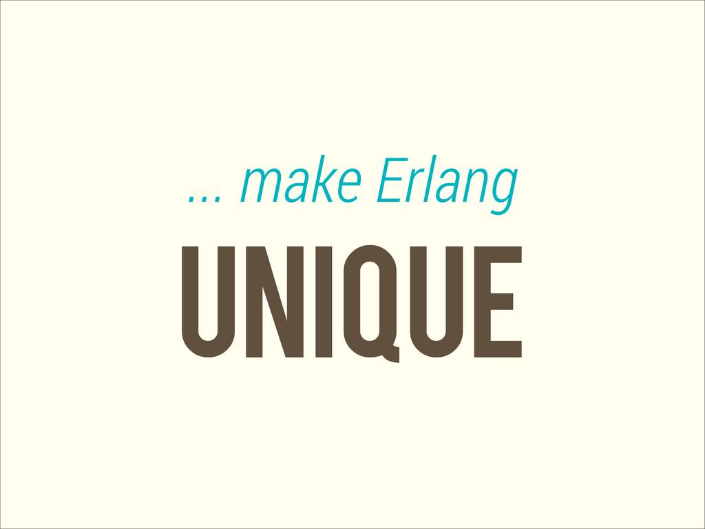 Unique ... make Erlang