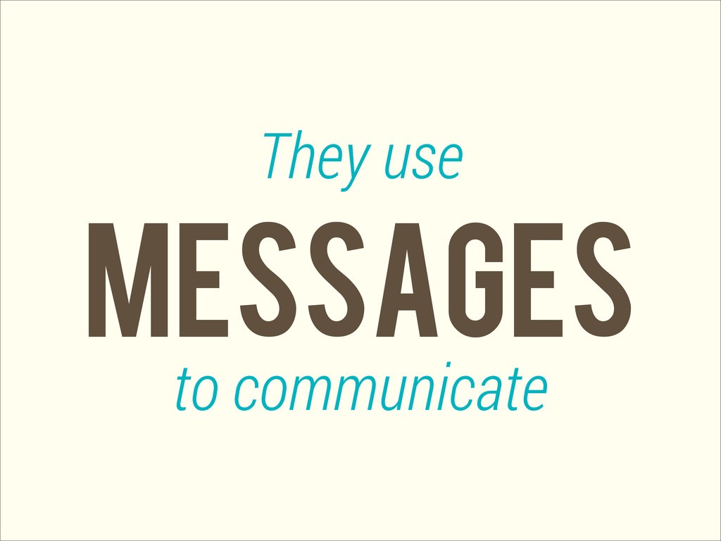 MESSAGES They use to communicate