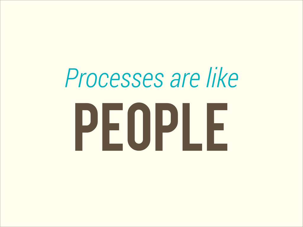 PEOPLE Processes are like
