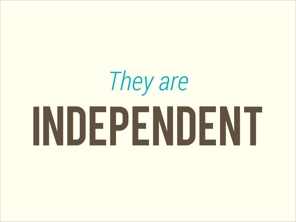 indEpendent They are