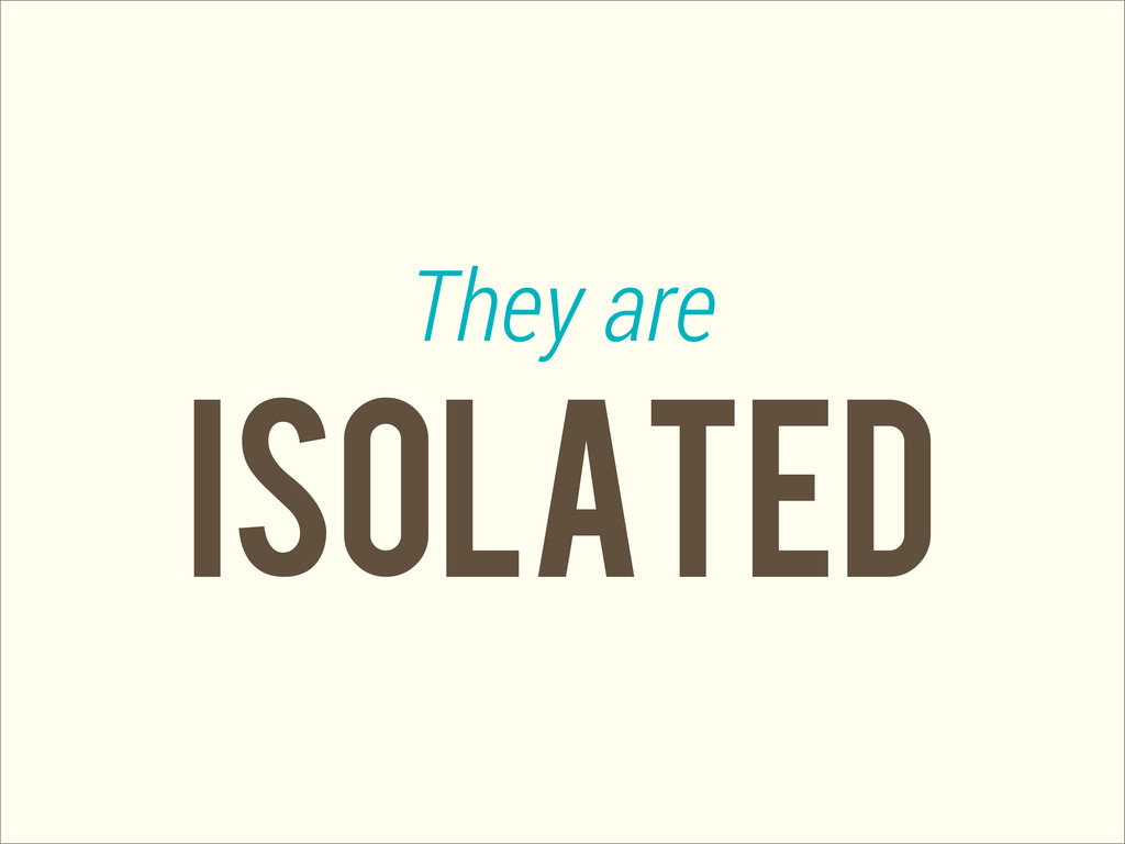 isolated They are