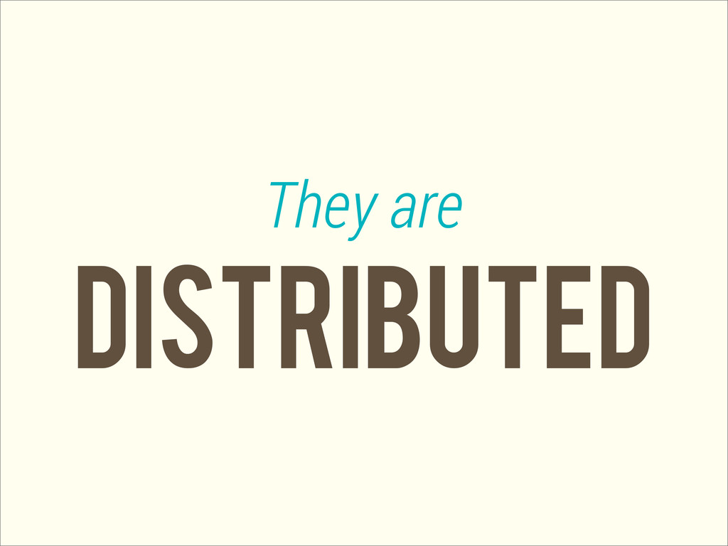 distributed They are