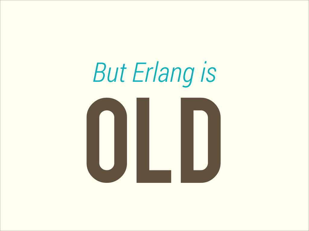 OLD But Erlang is