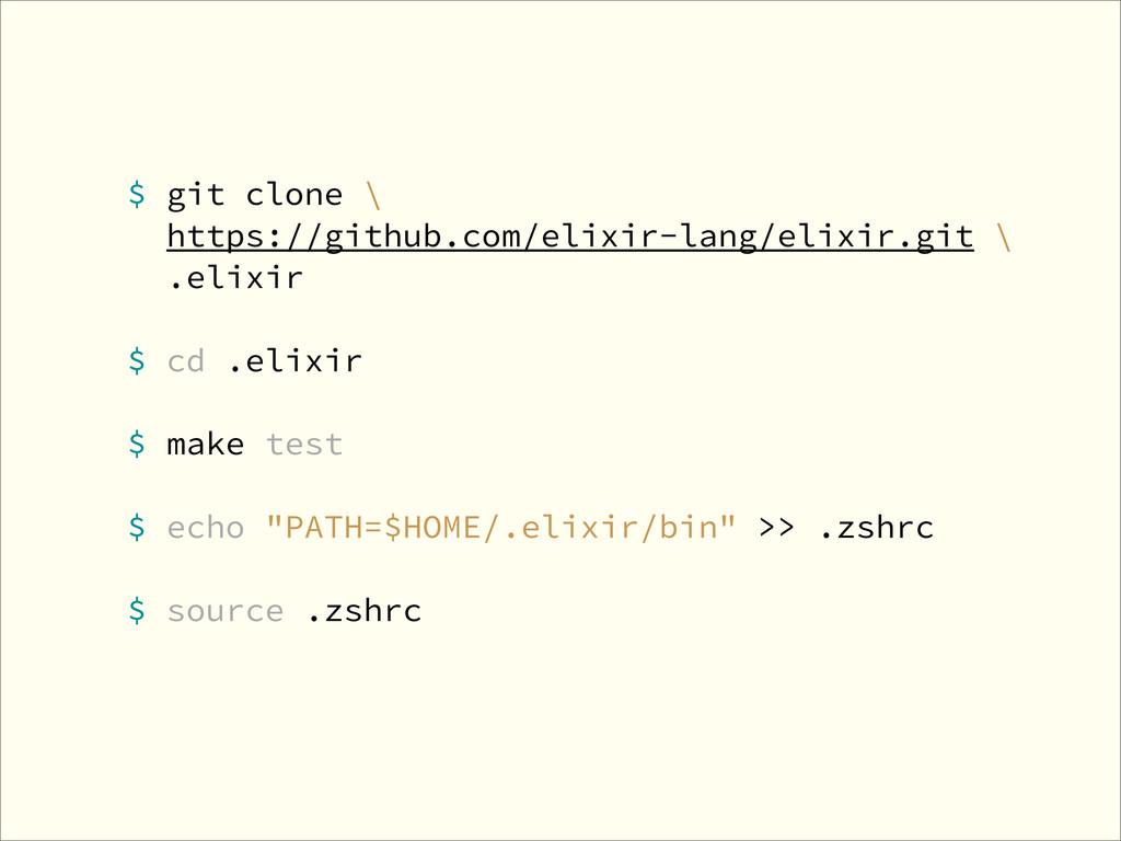 $ git clone \ https://github.com/elixir-lang/el...