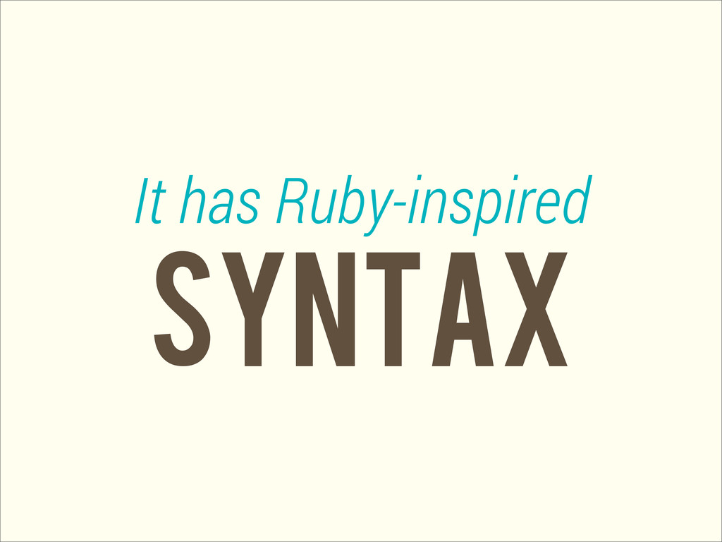 SYNTAX It has Ruby-inspired