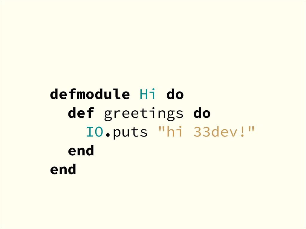 """defmodule Hi do def greetings do IO.puts """"hi 33..."""