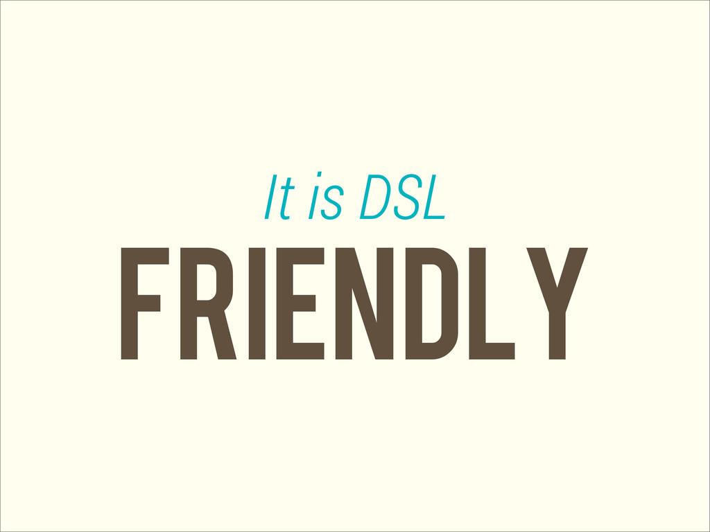 FRIENDLY It is DSL