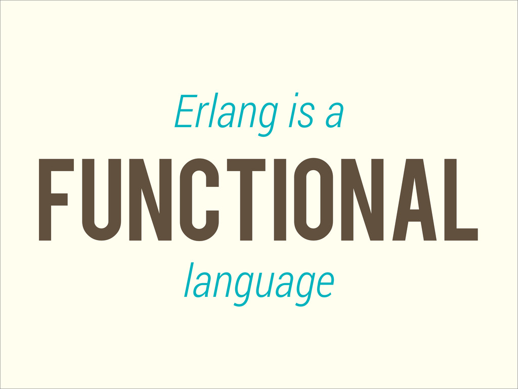 functional Erlang is a language