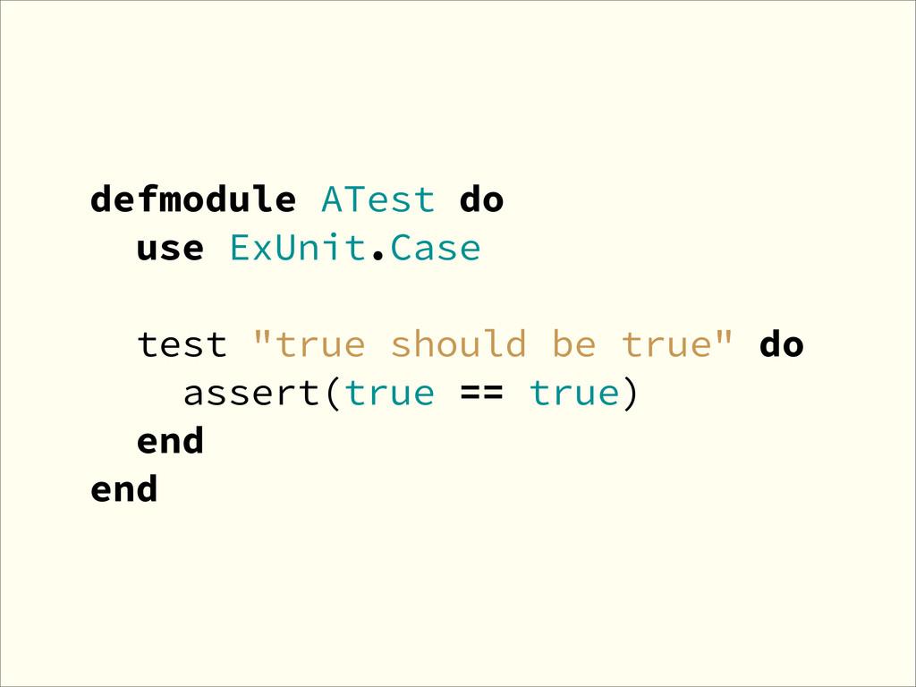 "defmodule ATest do use ExUnit.Case test ""true s..."