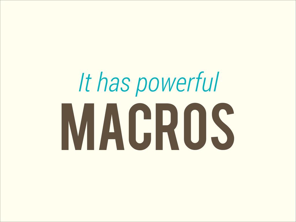 MACROS It has powerful