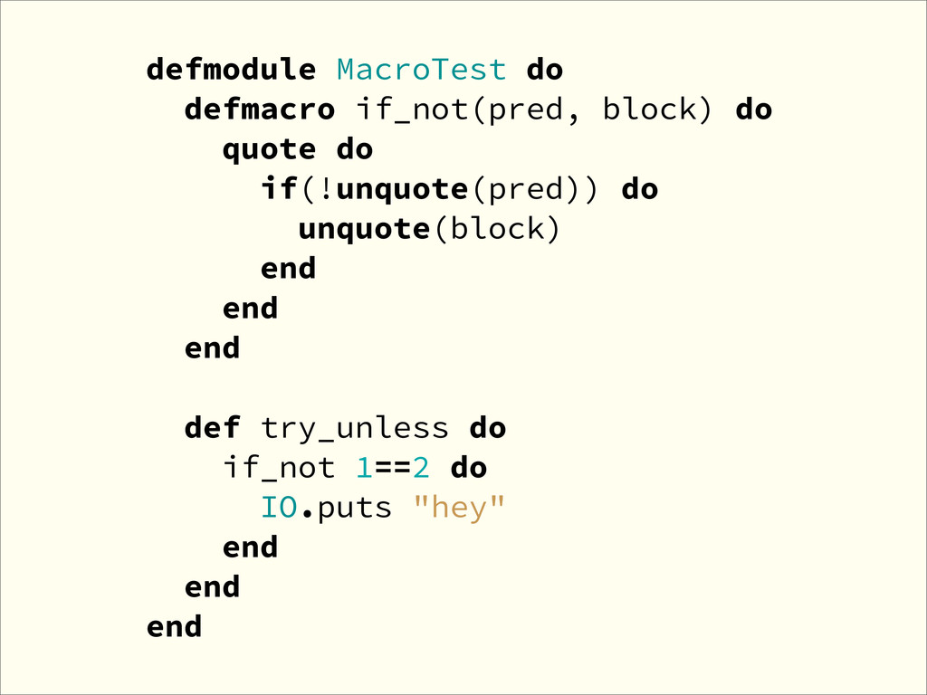 defmodule MacroTest do defmacro if_not(pred, bl...