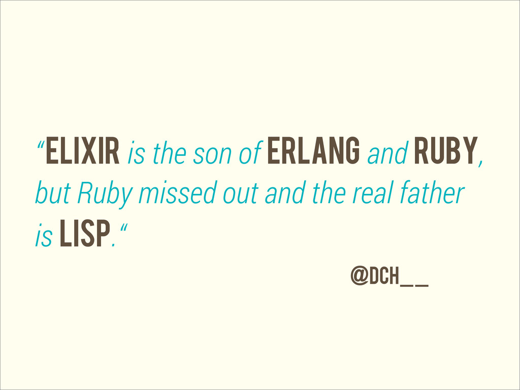 """"""" Elixir is the son of ERLANG and RUBY, but Rub..."""