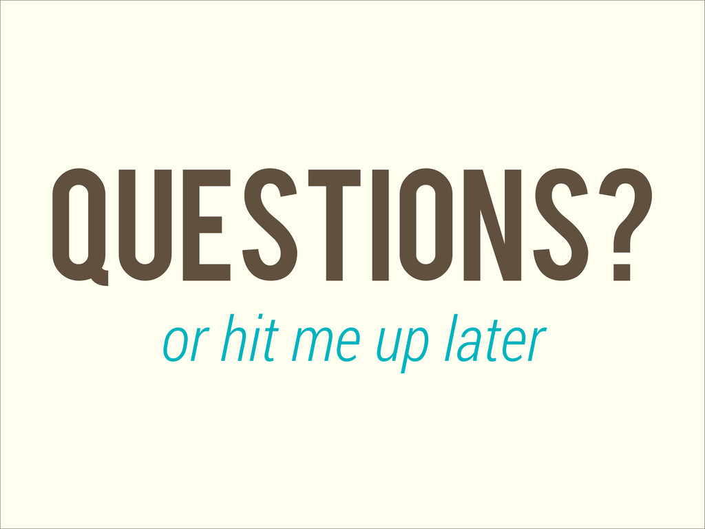 questions? or hit me up later