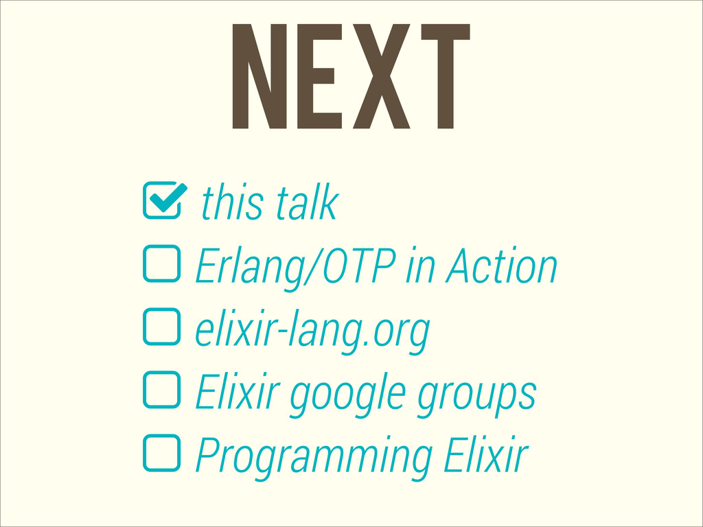 NEXT  this talk  Erlang/OTP in Action  elixi...