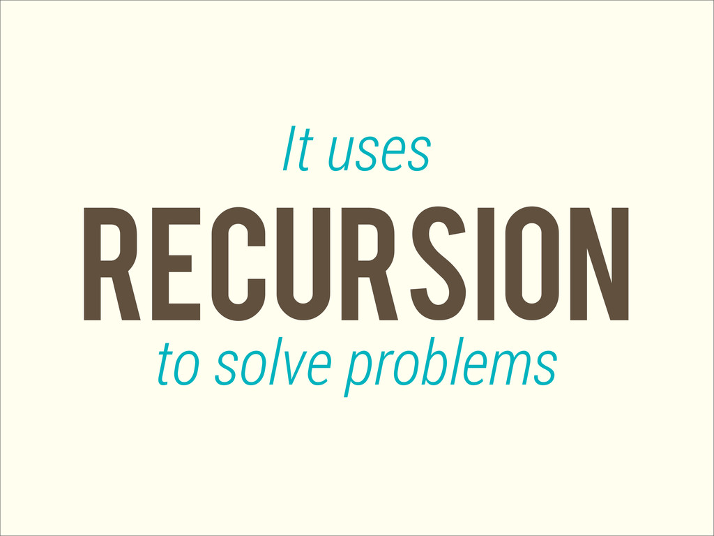 REcursion It uses to solve problems