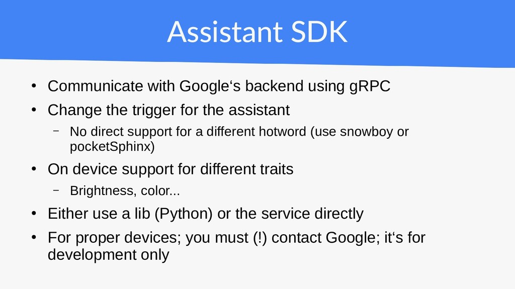 Assistant SDK ● Communicate with Google's backe...