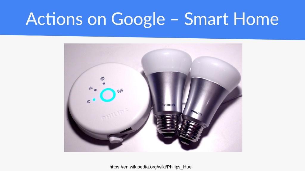 Actions on Google – Smart Home https://en.wikip...