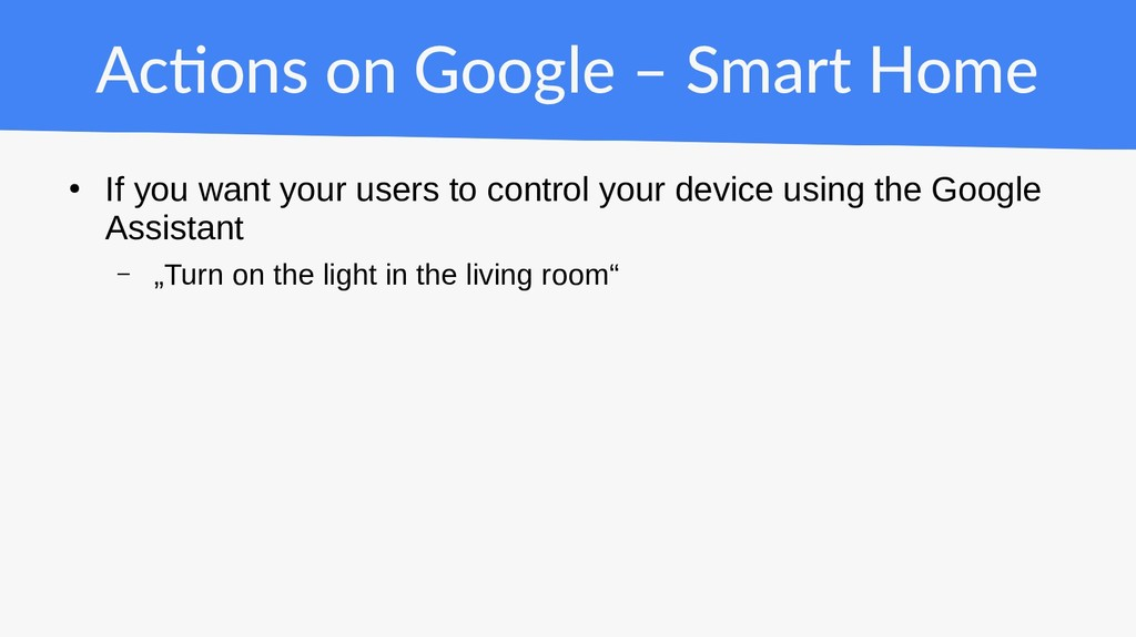 Actions on Google – Smart Home ● If you want yo...