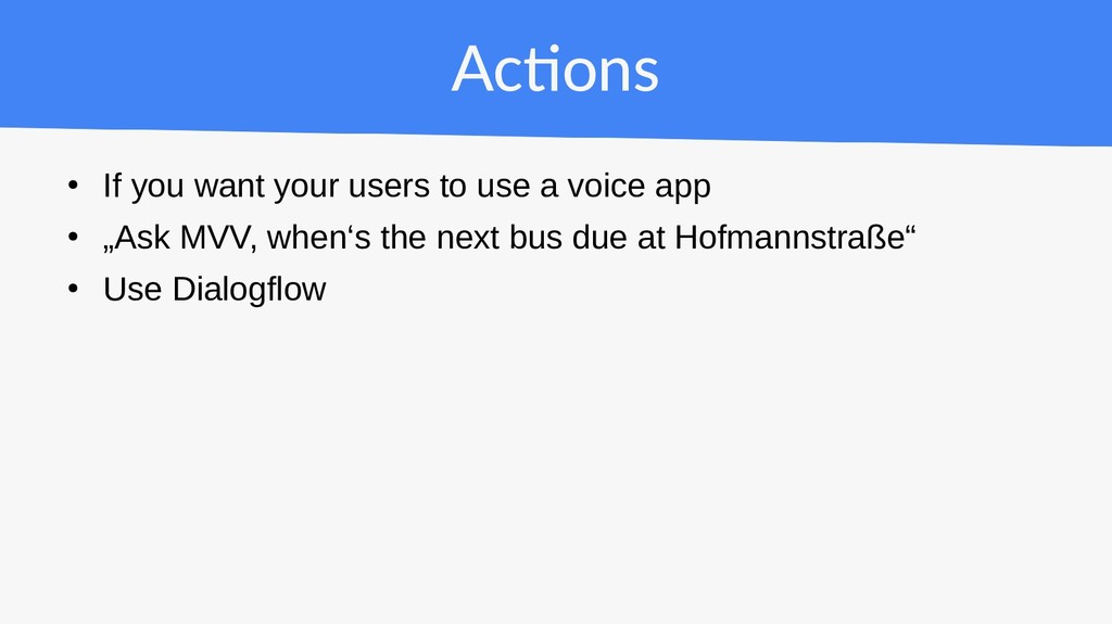 Actions ● If you want your users to use a voice...