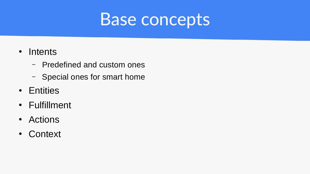 Base concepts ● Intents – Predefined and custom...