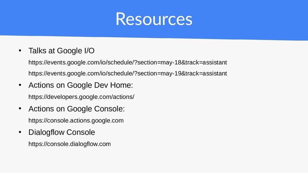 Resources ● Talks at Google I/O https://events....