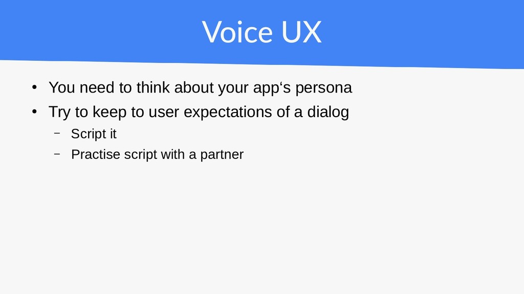 Voice UX ● You need to think about your app's p...