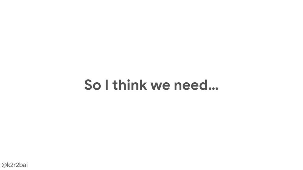 @k2r2bai So I think we need…
