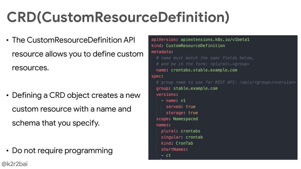 @k2r2bai • The CustomResourceDefinition API res...
