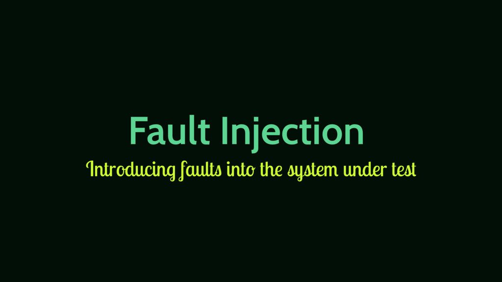 Fault Injection Introducing faults into the sys...