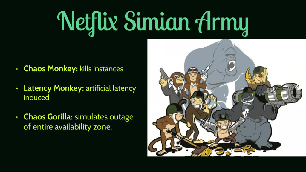 Netflix Simian Army • Chaos Monkey: kills instan...
