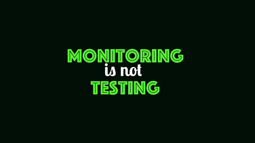 Monitoring Testing is not