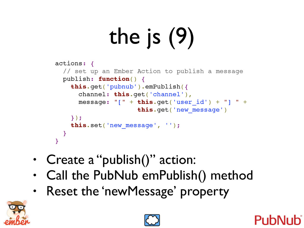 the js (9) actions: {! // set up an Ember Actio...