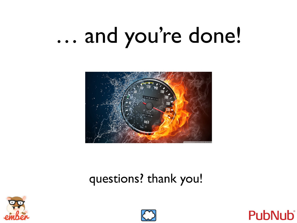 … and you're done! questions? thank you!