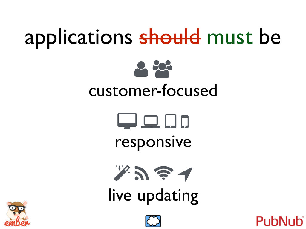applications should must be  customer-focused...