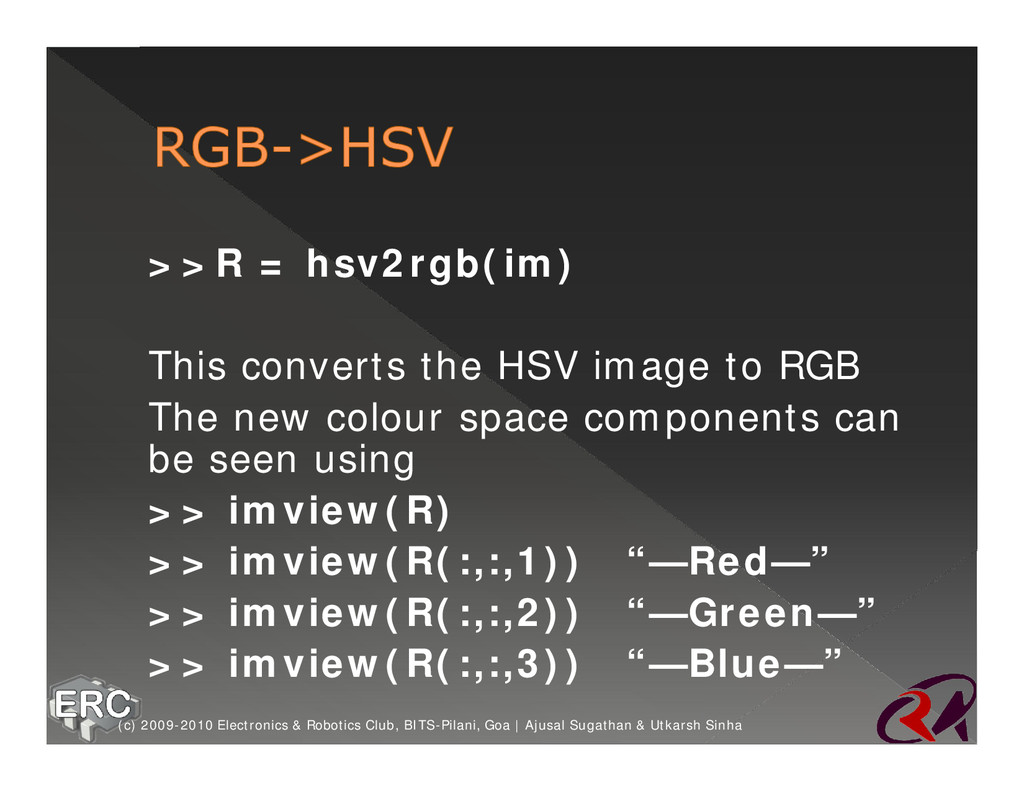 ž >>R = hsv2rgb(im) ž This converts the HSV ima...