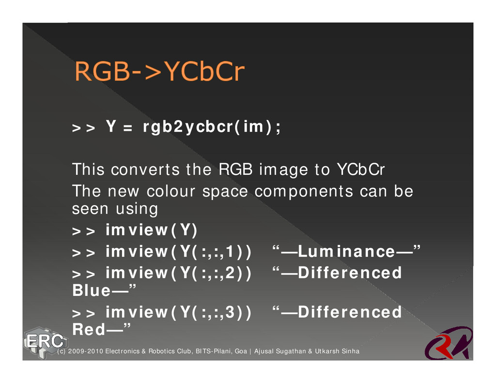 ž >> Y = rgb2ycbcr(im); ž This converts the RGB...