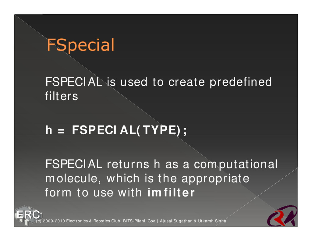 ž FSPECIAL is used to create predefined filters...