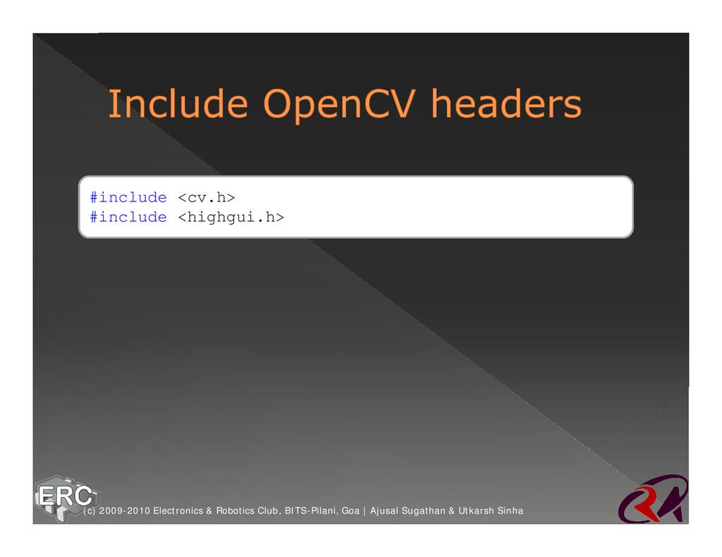 #include <cv.h> #include <highgui.h> (c) 2009-2...