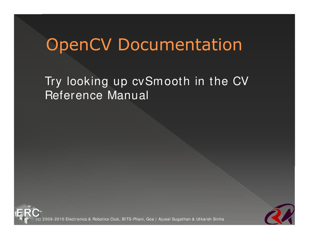 ž Try looking up cvSmooth in the CV Reference M...