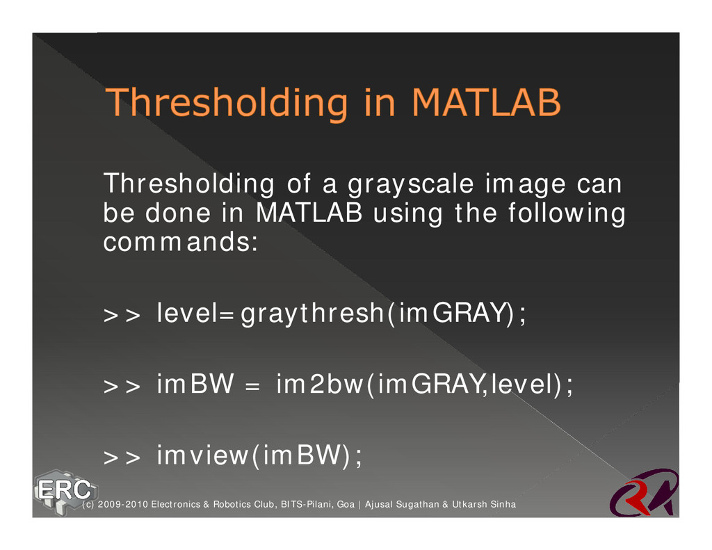 ž Thresholding of a grayscale image can be done...