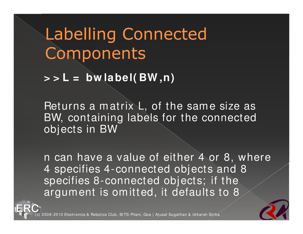 ž >>L = bwlabel(BW,n) ž Returns a matrix L, of ...