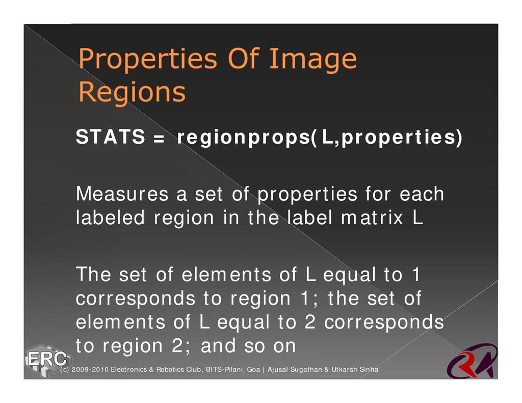 ž STATS = regionprops(L,properties) ž Measures ...